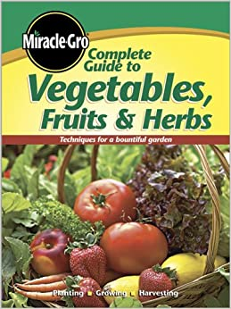Complete Guide to Vegetables Fruits and Herbs (Miracle Gro)