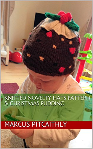 Knitted Novelty Hats Pattern 5: Christmas Pudding (Wyrd Knits' Knitted Novelty -