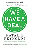 We Have a Deal: How to Negotiate with Intelligence, Flexibility and Power by Natalie Reynolds