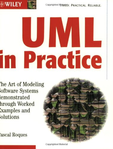 UML in Practice: The Art of Modeling Software Systems Demonstrated through Worked Examples and Solutions by Wiley