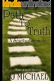 Path to Truth: a Spiritual Memoir