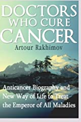 Doctors Who Cure Cancer: Anticancer Biography and New Way of Life to Treat the Emperor of All Maladies Paperback