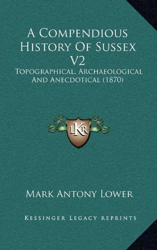 A Compendious History Of Sussex V2: Topographical, Archaeological And Anecdotical (1870) PDF