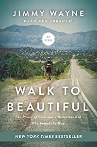 Walk To Beautiful: The Power Of Love And A Homeless Kid Who Found The Way by Mr. Jimmy Wayne ebook deal