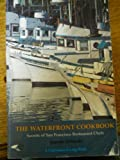 img - for The waterfront cookbook : secrets of San Francisco restaurant chefs book / textbook / text book