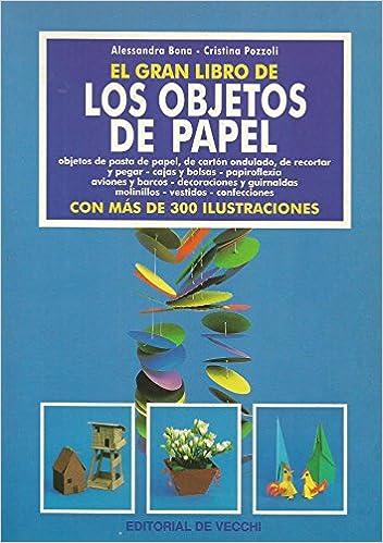 El Gran Libro de Los Objetos de Papel (Spanish Edition): Alessandra Bona, Cristina Pozzoli: 9788431520342: Amazon.com: Books