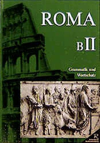 Roma B. Unterrichtswerk für Latein: Roma BII.  Grammatik und Wortschatz