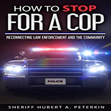 How to Stop for a Cop: Reconnecting Law Enforcement & the Community Audiobook by Hubert A. Peterkin Narrated by Bill Buwalda