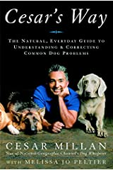 Cesar's Way: The Natural, Everyday Guide to Understanding and Correcting Common Dog Problems Kindle Edition
