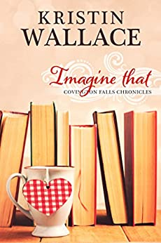 Imagine That  (Covington Falls Chronicles) Book 3 by [Wallace, Kristin]
