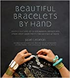 Beautiful Bracelets By Hand: Seventy Five One-of-a-Kind Baubles, Bangles and Other Wrist Adornments You Can Make At Home