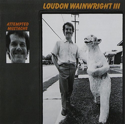 Attempted Mustache (Best Loudon Wainwright Albums)