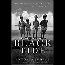 Black Tide: The Devastating Impact of the Gulf Oil Spill Audiobook by Antonia Juhasz Narrated by Nicol Zanzarella
