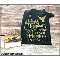 Hogwarts wasn't Hiring so I Teach Muggles Instead Tote Bag - Geeky Teacher Tote - Hogwarts Wizards Book Tote - Potter Book Bag