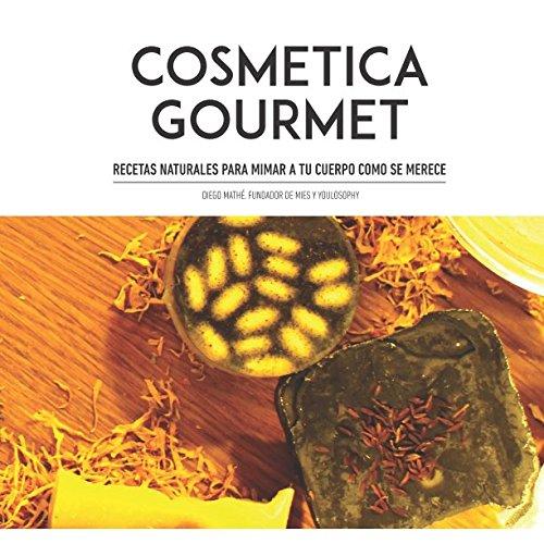 Cosmetica Gourmet: Recetas naturales para mimar tu cuerpo como se merece. (Spanish Edition) [Diego Mathe] (Tapa Blanda)