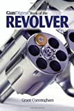 Gun Digest Book of the Revolver, Grant Cunningham, 1440218129