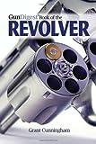 Gun Digest Book of the Revolver, Grant Cunningham, 1440218129