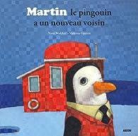 Martin le pingouin a un nouveau voisin par Yann Walcker