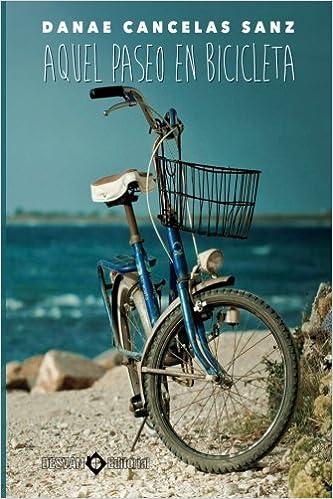 Aquel paseo en bicicleta: Amazon.es: Cancelas Sanz, Danae: Libros
