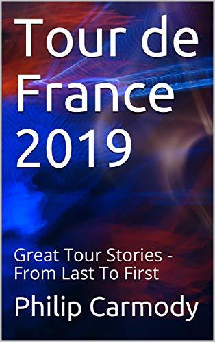 Tour de France 2019: Great Tour Stories - From Last To First por Philip Carmody