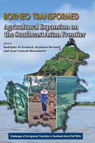 borneo-transformed-agricultural-expansion-on-the-southeast-asian-frontier-challenges-of-the-agrarian