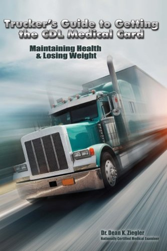 Read Online Trucker's Guide to Getting the CDL Medical Card; Maintaining Health & Losing Weight: Practical Tips for Insuring Your Career (Truck Driver's Health Series) ebook