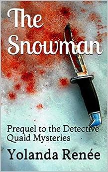 The Snowman: Prequel to the Detective Quaid Mysteries by [Renée, Yolanda]