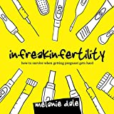 Best Fertility Pills To Get Pregnants - Infreakinfertility: How to Survive When Getting Pregnant Gets Review