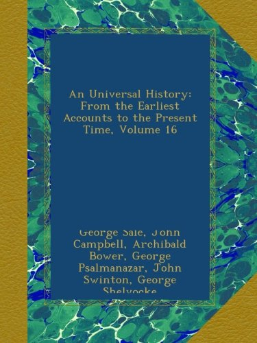 Download An Universal History: From the Earliest Accounts to the Present Time, Volume 16 ebook
