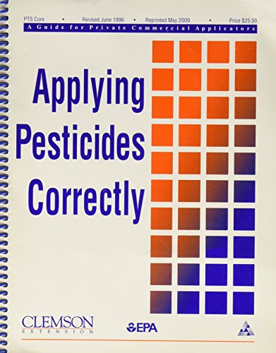 Applying Pesticides Correctly A Guide for Private and Commercial Applicators (Clemson University Cooperative Extension Service Pesticide Information Program)