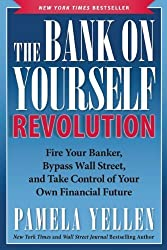 The Bank On Yourself Revolution: Fire Your Banker, Bypass Wall Street, and Take Control of Your Own Financial Future by Pamela Yellen (2016-03-22)