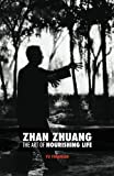 Zhan Zhuang: The Art of Nourishing Life
