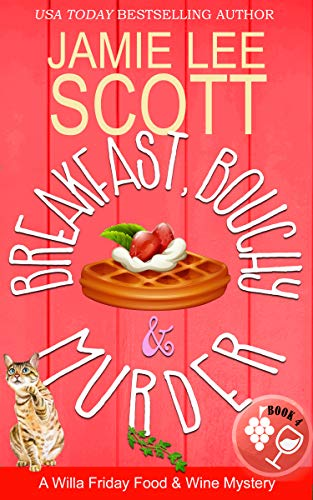 Breakfast, Bouchy & Murder: A Willa Friday Food & Wine Cozy Mystery (Willa Friday Culinary Cozy Mystery Book 4) ()