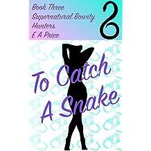 To Catch A Snake: Book Three - Supernatural Bounty Hunter Romance Novellas