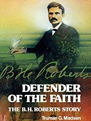 Defender of the Faith: The B. H. Roberts Story