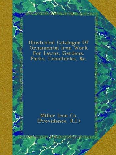 Illustrated Catalogue Of Ornamental Iron Work For Lawns, Gardens, Parks, Cemeteries, &c. PDF