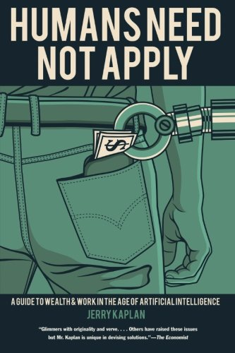 Humans Need Not Apply: A Guide to Wealth and Work in the Age of Artificial Intelligence [Jerry Kaplan] (Tapa Blanda)