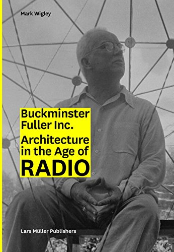 Buckminster Fuller Inc.: Architecture in the Age of Radio by Lars Muller