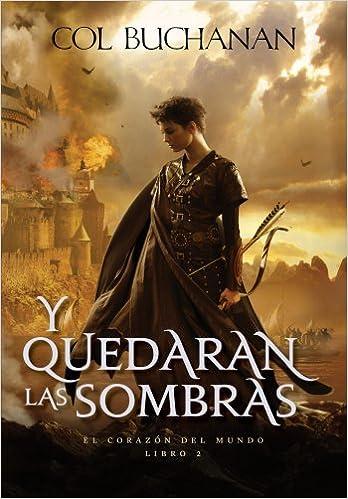 Y quedarán las sombras: El corazoón del mundo. Libro segundo Fantasía: Amazon.es: Col Buchanan, Simon Saito Navarro: Libros