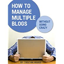 How to Manage Multiple Blogs Without Going Crazy