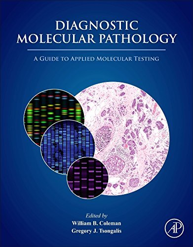 Diagnostic Molecular Pathology: A Guide to Applied Molecular Testing (Basic Techniques In Biochemistry And Molecular Biology)