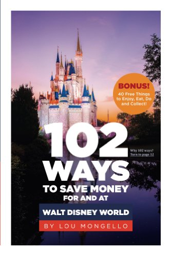 102 Ways to Save Money For and At Walt Disney World: Bonus! 40 Free Things to Enjoy, Eat, Do and Collect! (Best Time To Visit Wdw)