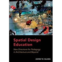 Spatial Design Education: New Directions for Pedagogy in Architecture and Beyond by Ashraf M. Salama (2015-02-28)