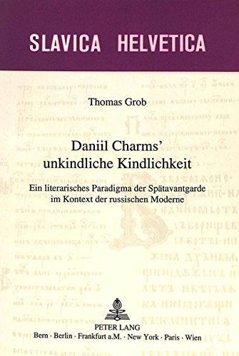 Daniil Charms' unkindliche Kindlichkeit: Ein literarisches Paradigma der Spätavantgarde im Kontext der russischen Moderne (Slavica Helvetica) (German Edition)