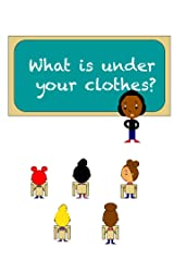 What is Under Your Clothes: A Talk to Me Series Book (My Life As a Kid 1) Kindle Edition