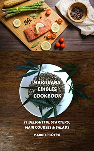 Marijuana Edibles Cookbook: 27 Delightful Starters, Main courses and Salads