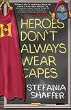Heroes Don't Always Wear Capes, Stefania Shaffer, 0977232506