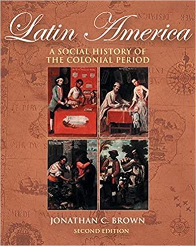 Amazon.com: Latin America: A Social History of the Colonial Period (with  InfoTrac) (9780534642334): Brown, Jonathan C.: Books