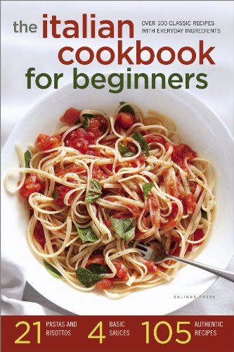The Italian Cookbook for Beginners: Over 100 Classic Recipes with Everyday Ingredients by Salinas Press