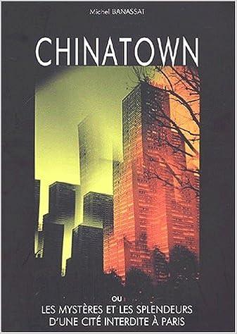 En ligne Chinatown ou les mystères et les splendeurs d'une cité interdite à Paris epub, pdf